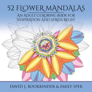 52 Flower Mandalas  An Adult Coloring Book for Inspiration and Stress Relief